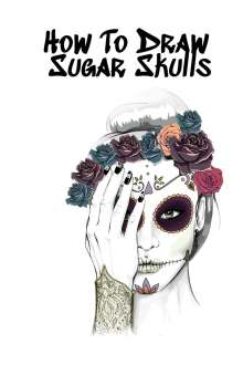 Forever Inked: How To Draw Sugar Skulls, Buch
