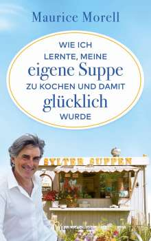Maurice Morell: Wie ich lernte, meine eigene Suppe zu kochen und damit glücklich wurde, Buch