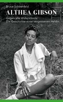 Bruce Schoenfeld: Althea Gibson - Gegen alle Widerstände. Die Geschichte einer vergessenen Heldin, Buch
