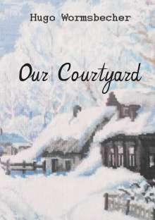 Hugo Wormsbecher: Our Courtyard, Buch