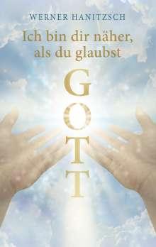 Werner Hanitzsch: Ich bin dir näher, als du glaubst, Gott, Buch