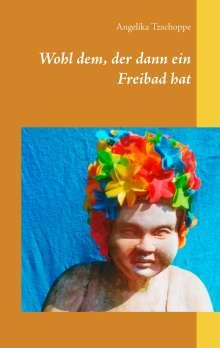 Angelika Tzschoppe: Wohl dem, der dann ein Freibad hat, Buch