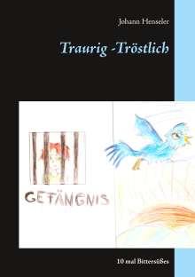 Johann Henseler: Traurig -Tröstlich, Buch