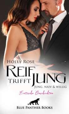 Holly Rose: Reif trifft jung - Jung, naiv und willig   Erotische Geschichten, Buch