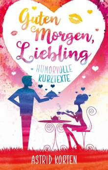 Astrid Korten: Guten Morgen, Liebling, Buch