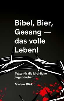 Markus Bürki: Bibel, Bier, Gesang- das volle Leben!, Buch