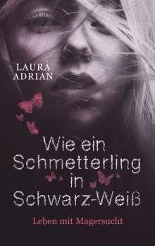 Laura Adrian: Wie ein Schmetterling in Schwarz-Weiß, Buch
