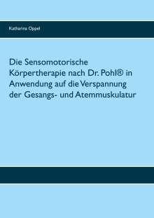 Katharina Oppel: Die Sensomotorische Körpertherapie nach Dr. Pohl® in Anwendung auf die Verspannung der Gesangs- und Atemmuskulatur, Buch