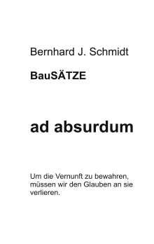 Bernhard J. Schmidt: ad absurdum, Buch