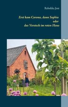 Rebekka Jost: Erst kam Corona, dann Sophia oder das Versteck im roten Haus, Buch