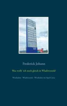 Frederick Johann: Was wollt' ich noch gleich in Wladiwostok?, Buch