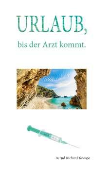 Bernd Richard Knospe: Urlaub, bis der Arzt kommt, Buch