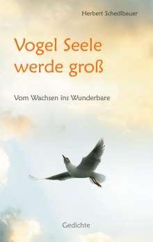 Herbert Schedlbauer: Vogel Seele werde groß, Buch