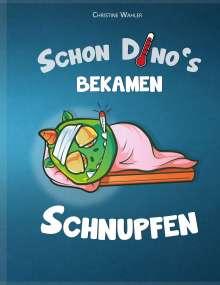 Christine Wahler: Schon Dino`s bekamen Schnupfen, Buch