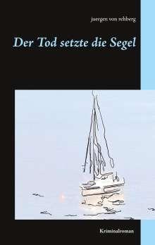 Juergen von Rehberg: Der Tod setzte die Segel, Buch