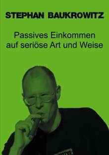 Stephan Baukrowitz: Passives Einkommen auf seriöse Art und Weise, Buch