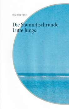 Fritz-Stefan Valtner: Die Stammtischrunde Lütte Jungs, Buch