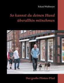 Eckard Wulfmeyer: So kannst du deinen Hund überallhin mitnehmen, Buch