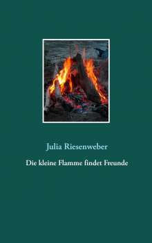 Julia Riesenweber: Die kleine Flamme findet Freunde, Buch