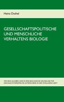 Heinz Duthel: Gesellschaftspolitische und menschliche Verhaltens Biologie, Buch