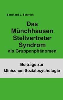 Bernhard J. Schmidt: Das Münchhausen Stellvertreter Syndrom als Gruppenphänomen, Buch