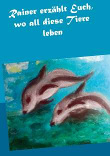 Gisela Paprotny: Rainer erzählt Euch, wo all diese Tiere leben, Buch