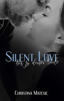 Christina Matesic: Silent Love - Bis zu deiner Seele, Buch