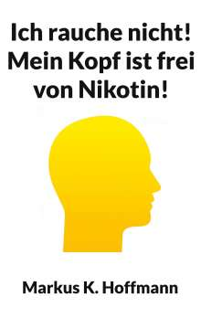 Markus K. Hoffmann: Ich rauche nicht! Mein Kopf ist frei von Nikotin!, Buch