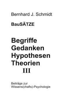 Bernhard J. Schmidt: Begriffe - Gedanken - Hypothesen - Theorien III, Buch