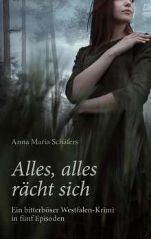 Anna Maria Schäfers: Alles, alles rächt sich - Ein bitterböser Westfalen-Krimi in fünf Episoden, Buch