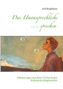 Axel Burghausen: Das Unaussprechliche .... sprechen, Buch
