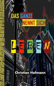 Christian Hofmann: Das Ganze nennt sich Leben, Buch
