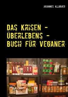 Johannes Allgäuer: Das Krisen - Überlebens - Buch für Veganer, Buch