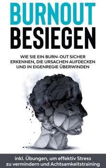 Christoph Goetz: Burnout besiegen: Wie Sie ein Burn-Out sicher erkennen, die Ursachen aufdecken und in Eigenregie überwinden - inkl. Übungen, um effektiv Stress zu vermindern und Achtsamkeitstraining, Buch
