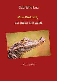 Gabrielle Luz: Vom Krokodil, das anders sein wollte, Buch