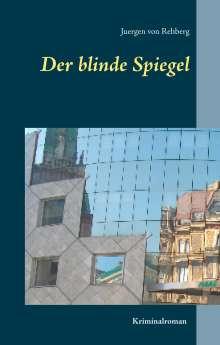 Juergen von Rehberg: Der blinde Spiegel, Buch