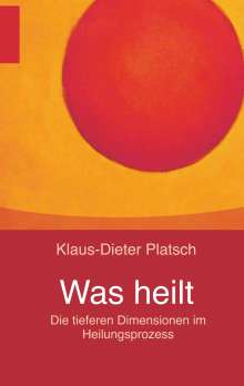 Klaus-Dieter Platsch: Was heilt, Buch