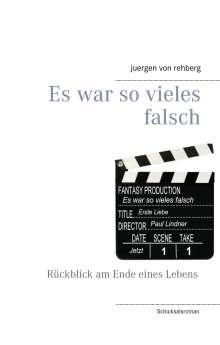 Juergen von Rehberg: Es war so vieles falsch, Buch