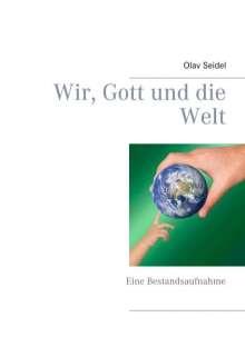 Olav Seidel: Wir, Gott und die Welt, Buch