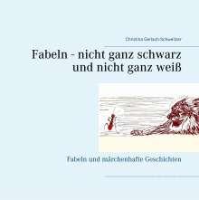 Christina Gerlach-Schweitzer: Fabeln - nicht ganz schwarz und nicht ganz weiß, Buch