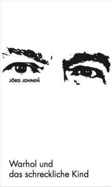 Jörg Johnen: Jörg Johnen - Warhol und das schreckliche Kind, Buch