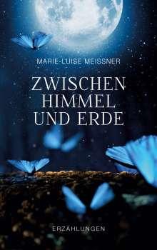 Marie-Luise Meißner: Zwischen Himmel und Erde - Erzählungen, Buch