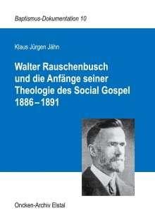 Klaus Jürgen Jähn: Walter Rauschenbusch und die Anfänge seiner Theologie des Social Gospel 1886-1891, Buch
