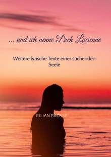 Julian Grosse: ... und ich nenne Dich Lucienne, Buch