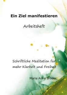 Maria Anna Bröder: Ein Ziel manifestieren, Buch