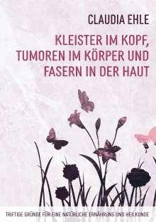 Claudia Ehle: Kleister im Kopf, Tumoren im Körper und Fasern in der Haut, Buch