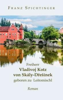 Franz Spichtinger: Freiherr Vladivoj Kotz von Skály-Dresínek, geboren zu Leitomischl, Buch