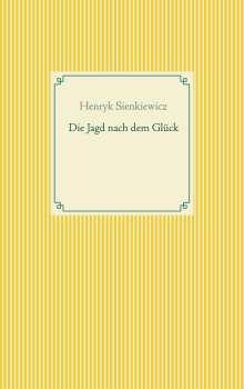 Henryk Sienkiewicz: Die Jagd nach dem Glück und andere Novellen, Buch