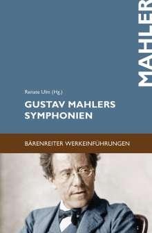 Gustav Mahlers Symphonien: Entstehung, Deutung, Wirkung, Buch