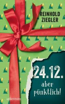 Reinhold Ziegler: 24.12. - aber pünktlich!, Buch